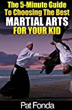 #8: The 5-Minute Guide To Choosing The Best Martial Arts For Your Kid (Best for Baby)