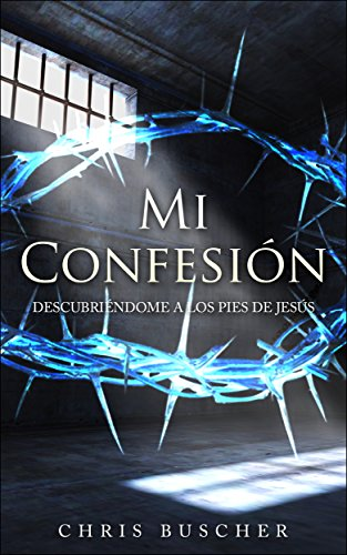Mi Confesión: Descubriéndome a los pies de Jesús