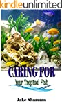 Caring for your Tropical Fish: All yo...