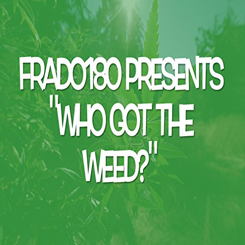 Who Got the Weed? [Explicit]