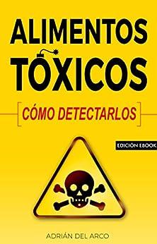 Alimentos Tóxicos: Cómo Detectarlos. por Adrián Del Arco epub