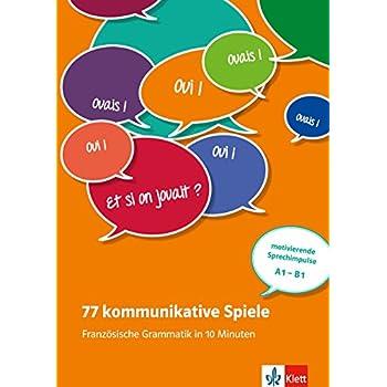 77 kommunikative Spiele: Französische Grammatik in 10 Minuten: Französische Grammatik in 10 Minuten - Unterrichtsideen (Kopiervorlagen) A1-B1. Buch