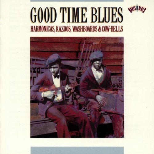 Good Time Blues: Harmonicas, Kazoos, Washboards & Cow-Bells by Various Artists