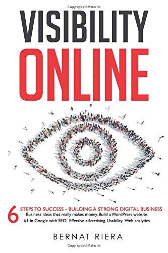 Visibility Online: 6 Steps To Success – Building A Strong Digital Business: Digital Marketing Strategy for Entrepreneurs - Website Development, SEO, Advertising, Social Media, Usability & Analytics por Mr Bernat Riera