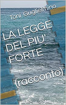 LA LEGGE DEL PIU' FORTE  (racconto) (Nuotare Vol. 2) (Italian Edition)