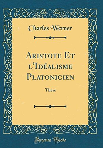 Aristote Et l'Idéalisme Platonicien: Thèse (Classic Reprint) par Charles Werner