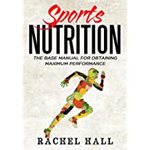 Sports Nutrition: The Base Manual For Obtaining Maximum Performance [FREE SPORTS NUTRITION REPORT INCLUDED] (English Edition)