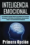 Inteligencia Emocional: Los 20 Mejores Consejos Diarios para Dominar Sus Emociones, Incrementar Su Coeficiente Emocional, Mejorar Sus Habilidades Emocionalmente Inteligente: Volume 1 (E.Q.)