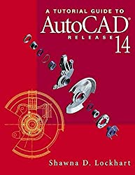 [(A Tutorial Guide to AutoCAD Release 14)] [By (author) Shawna D. Lochart] published on (March, 1998)