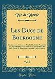 Les Ducs de Bourgogne, Vol. 2: Études Sur Les Lettres, Les Arts Et l'Industrie Pendant Le Xve Siècle Et Plus Particulièrement Dans Les Pays-Bas Et Le ... Seconde Partie; Preuves (Classic Reprint)