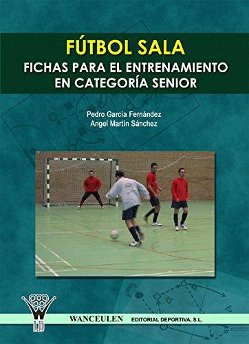 Fútbol sala. Fichas para el entrenamiento en categoría senior por Pedro García Fernández