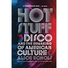 Hot Stuff: Disco and the Remaking of American Culture by Alice Echols (2011-03-21)