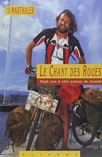 Le Chant des Roues : Sept ans à vélo autour du monde par Claude Marthaler