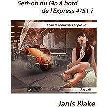 Sert-on du Gin à bord de l'Express 4751 ?: Recueil de Nouvelles et Poèmes