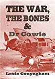 The War, The Bones and Dr. Cowie by Lexie Conyngham