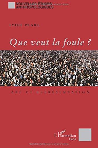 Que veut la foule ?: Art et représentation par Lydie Pearl