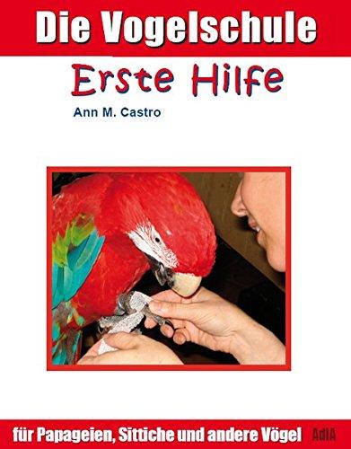 Die Vogelschule. Erste Hilfe für Papageien, Sittiche und andere Vögel