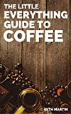Coffee: The Little Everything Guide To Coffee Drinks, Styles, Brews, Beans, And More