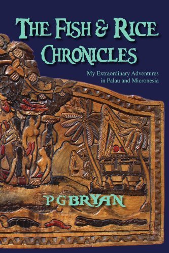 the-fish-and-rice-chronicles-my-extraordinary-adventures-in-palau-and-micronesia-by-pg-bryan-2011-07