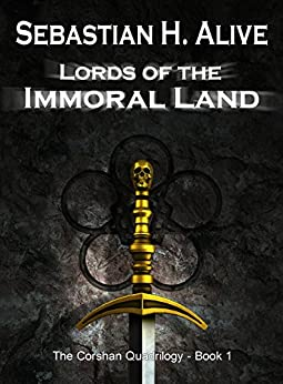 Lords of the immoral land (The Corshan Quadrilogy Book 1) by [Alive, Sebastian H.]