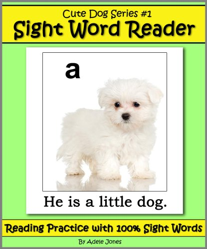 Cute Dog Reader #1 Sight Word Reader - Reading Practice with 100% Sight Words (Teach Your Child To Read Book 7)