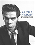 A Little History: Photographs of Nick Cave and cohorts, 1981-2013