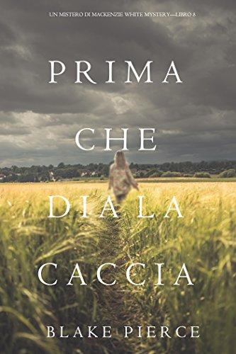 = Prima Che Dia La Caccia (Un Mistero di Mackenzie White Mystery—Libro 8) italiano libri