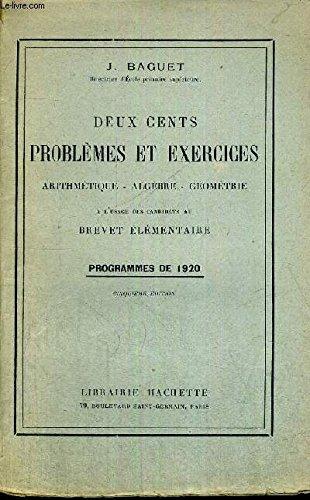DEUX CENTS PROBLEMES ET EXERCICES - ARITHMETIQUE - ALGEBRE - GEOMETRE - A L'USAGE DES CANDIDATS AU BREVET ELEMENTAIRE - PROGRAMMES DE 1920