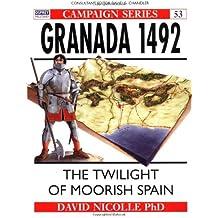 Granada 1492: The twilight of Moorish Spain: The End of Andalucian Islam (Campaign, Band 53)