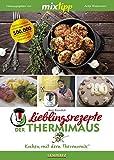 mixtipp Lieblingsrezepte der Thermimaus: Kochen mit dem Thermomix: Kochen mit dem Thermomix