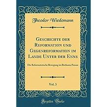 Geschichte der Reformation und Gegenreformation im Lande Unter der Enns, Vol. 3: Die Reformatorische Bewegung im Bisthume Passau (Classic Reprint)