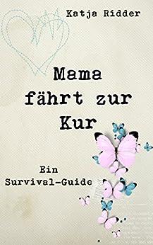 Mama fährt zur Kur: Ein Survival-Guide
