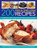 200 Fish & Shellfish Recipes: The Definitive Cook's Collection with Over 200 Fabulous Recipes Shown in More Than 700 Beautiful Step-by-step Photographs