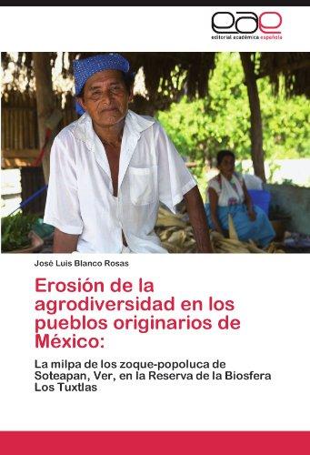 Erosión de la agrodiversidad en los pueblos originarios de México:: La milpa de los zoque-popoluca de Soteapan, Ver, en la Reserva de la Biosfera Los Tuxtlas