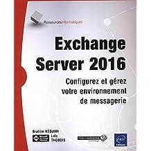 Exchange Server 2016 - Configurez et gérez votre environnement de messagerie