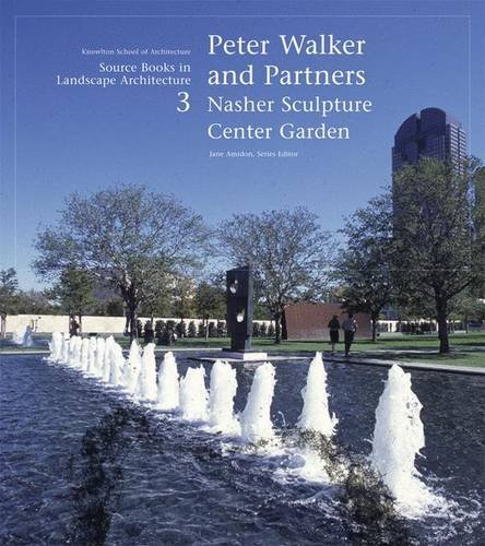 Peter Walker and Partners / Nasher Sculpture Center Garden: Source Books in Landscape Architecture (No. 3) by Jane Amidon (2006-06-01)