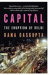 Capital: A Portrait of Delhi in the Twenty-First Century by Rana Dasgupta (May 13,2015)