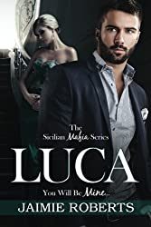 LUCA (You Will Be Mine) (The Sicilian Mafia Series) (Volume 1) by Jaimie Roberts (2016-01-13)