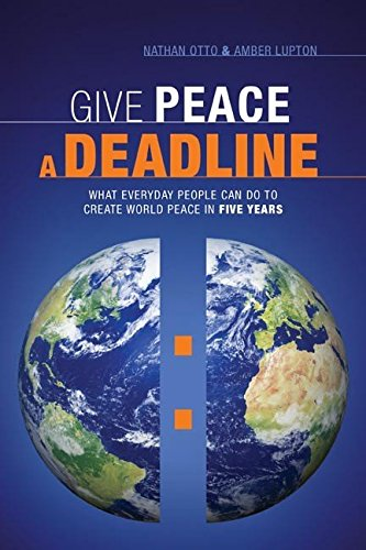 [Give Peace a Deadline: What Ordinary People Can Do to Cause World Peace in Five Years] (By: Nathan Otto) [published: April, 2009]