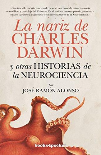 La nariz de Charles Darwin: y otras historias de la Neurociencia (Ensayo y Divulgación) por José Ramón Alonso