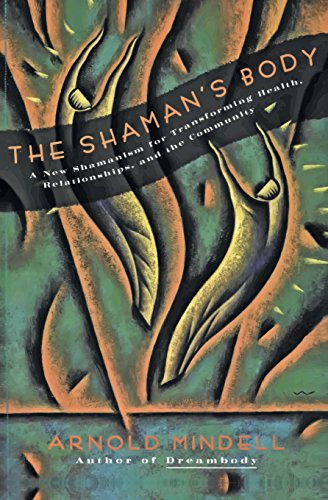 The Shaman's Body: A New Shamanism for Transforming Health, Relationships, and the Community: A New Shaminism for Transforming Health, Relationships and the Community