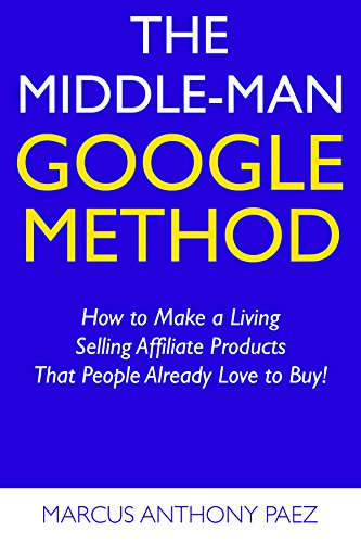 the-middle-man-google-method-how-to-make-a-living-selling-affiliate-products-that-people-already-lov