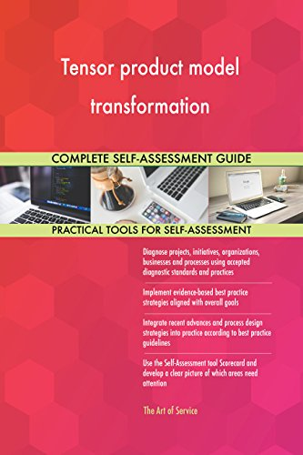 Tensor product model transformation All-Inclusive Self-Assessment - More than 670 Success Criteria, Instant Visual Insights, Comprehensive Spreadsheet Dashboard, Auto-Prioritized for Quick Results