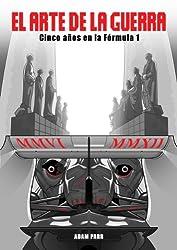 El Arte de la Guerra – Cinco años en la Fórmula 1 (Spanish Edition)