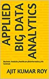 Applied Big Data Analytics: Business Analytics,Healthcare,Bioinformatics,Life Sciences (English Edition)