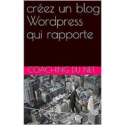 créez un blog Wordpress qui rapporte