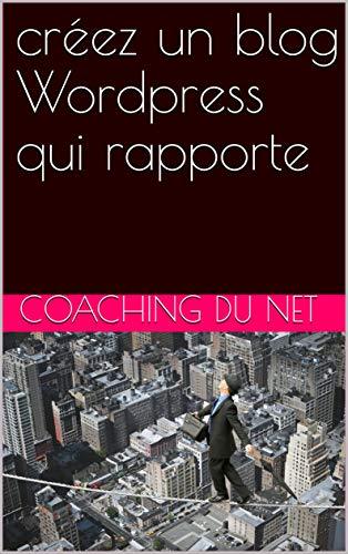 Couverture du livre créez un blog Wordpress qui rapporte