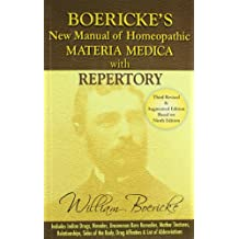 Boericke's New Manual of Homoeopathic Materia Medica With Repertory: Including Indian Drugs, Nosodes, Uncommon, Rare Remedies, Mother Tinctures, ... Body, Drug Affinites & List of Abbreviations,