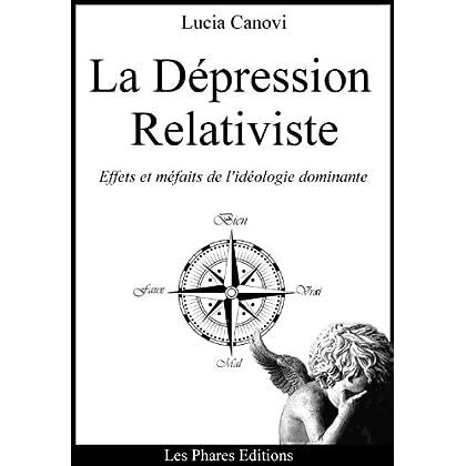 La Dépression Relativiste: Les effets et les méfaits de l'idéologie dominante