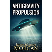 ANTIGRAVITY PROPULSION: Human or Alien Technologies? (The Underground Knowledge Series Book 2) (English Edition)